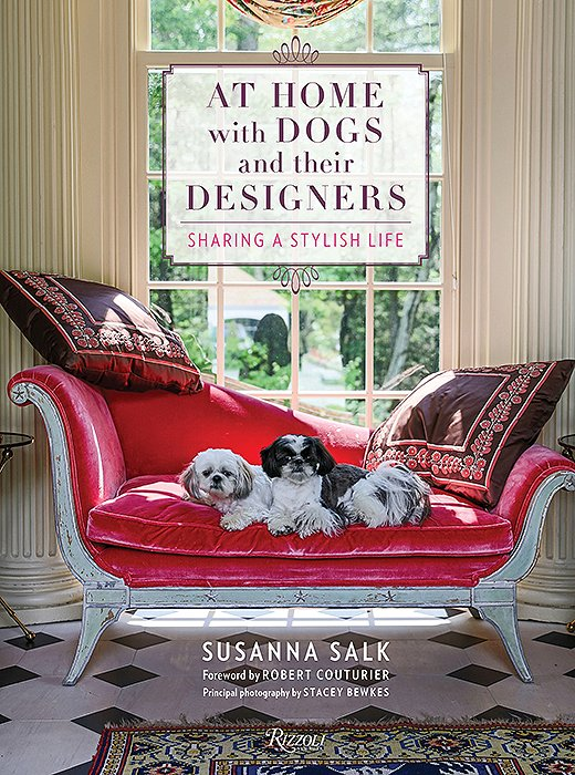 At Home with Dogs and Their Designers (Rizzoli, 2017) by Susanna Salk, with photography by Stacey Bewkes.