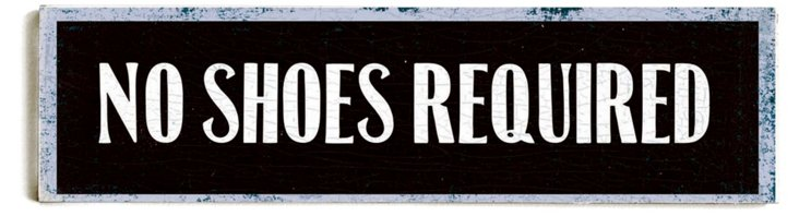 "22"" No Shoes Required Wood Sign"
