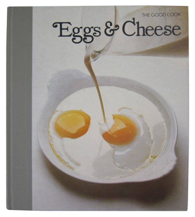 The Good Cook: Eggs & Cheese