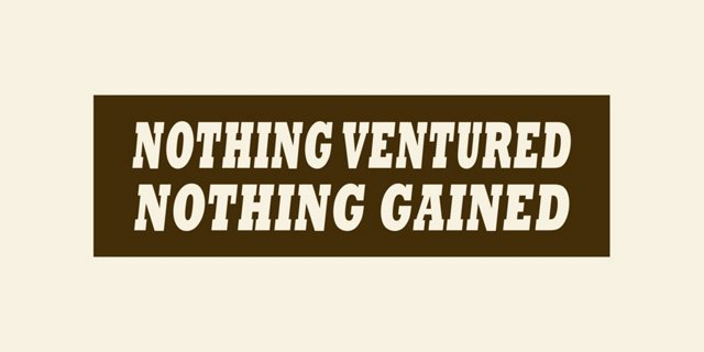 Nothing Ventured Nothing Gained Print