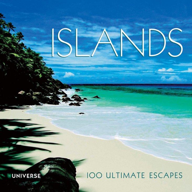 Islands: 100 Ultimate Escapes