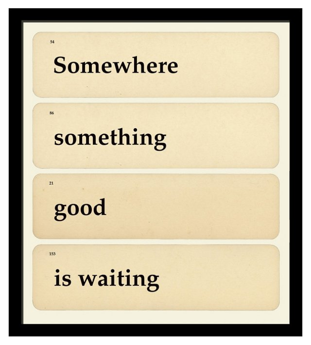 Somewhere Something Good is Waiting