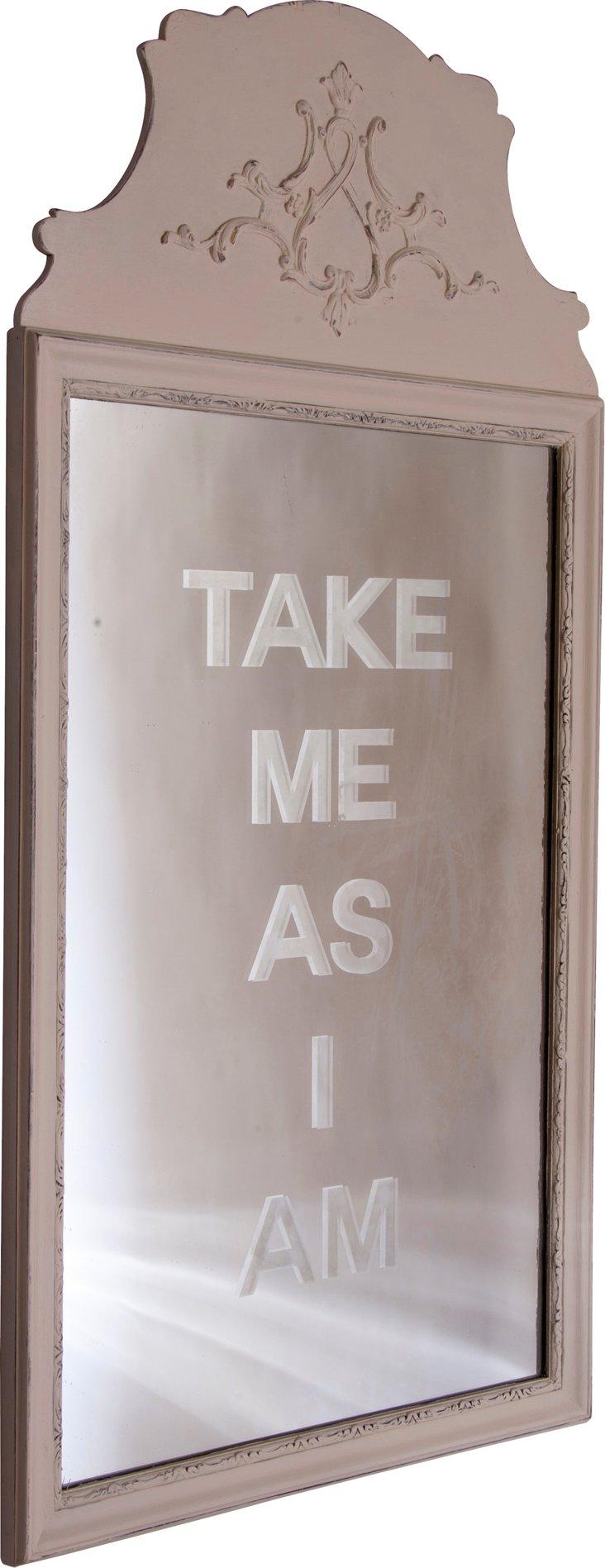 Take Me As I Am Mirror