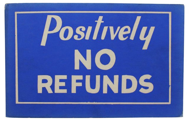 Positively No Refunds Sign